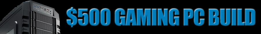 $500 gaming pc build newb computer build