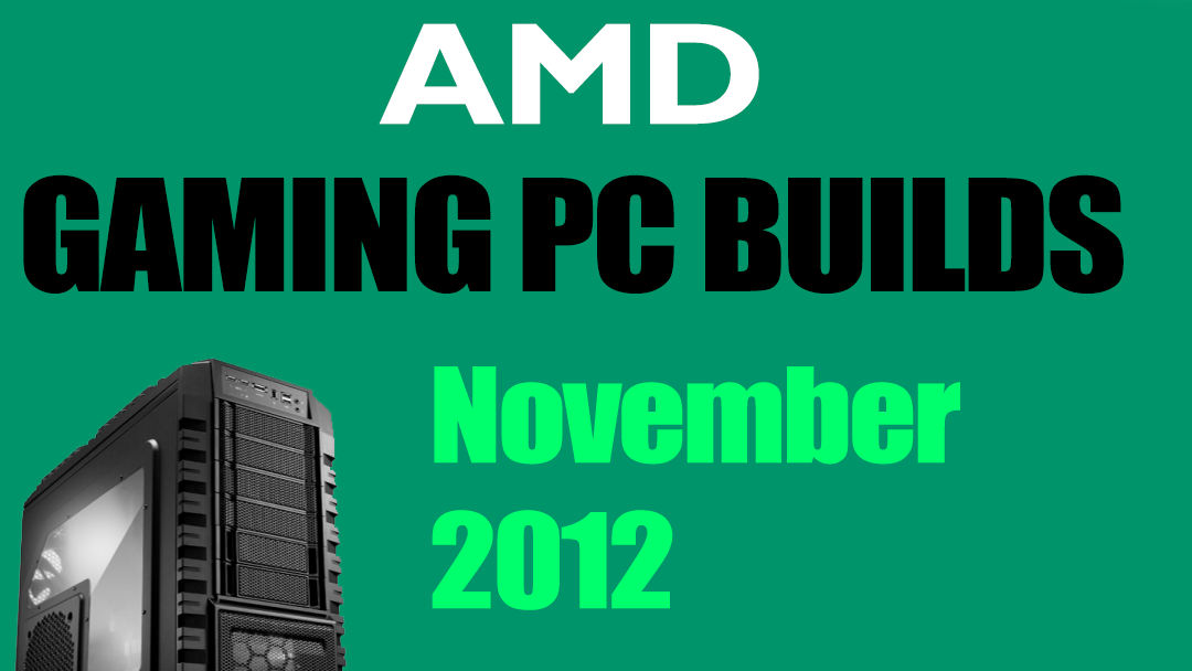 AMD Gaming PC Builds November 2012