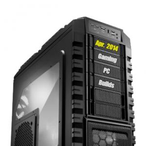 April 2014 Gaming PC Builds