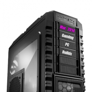 March 2014 Gaming PC Builds