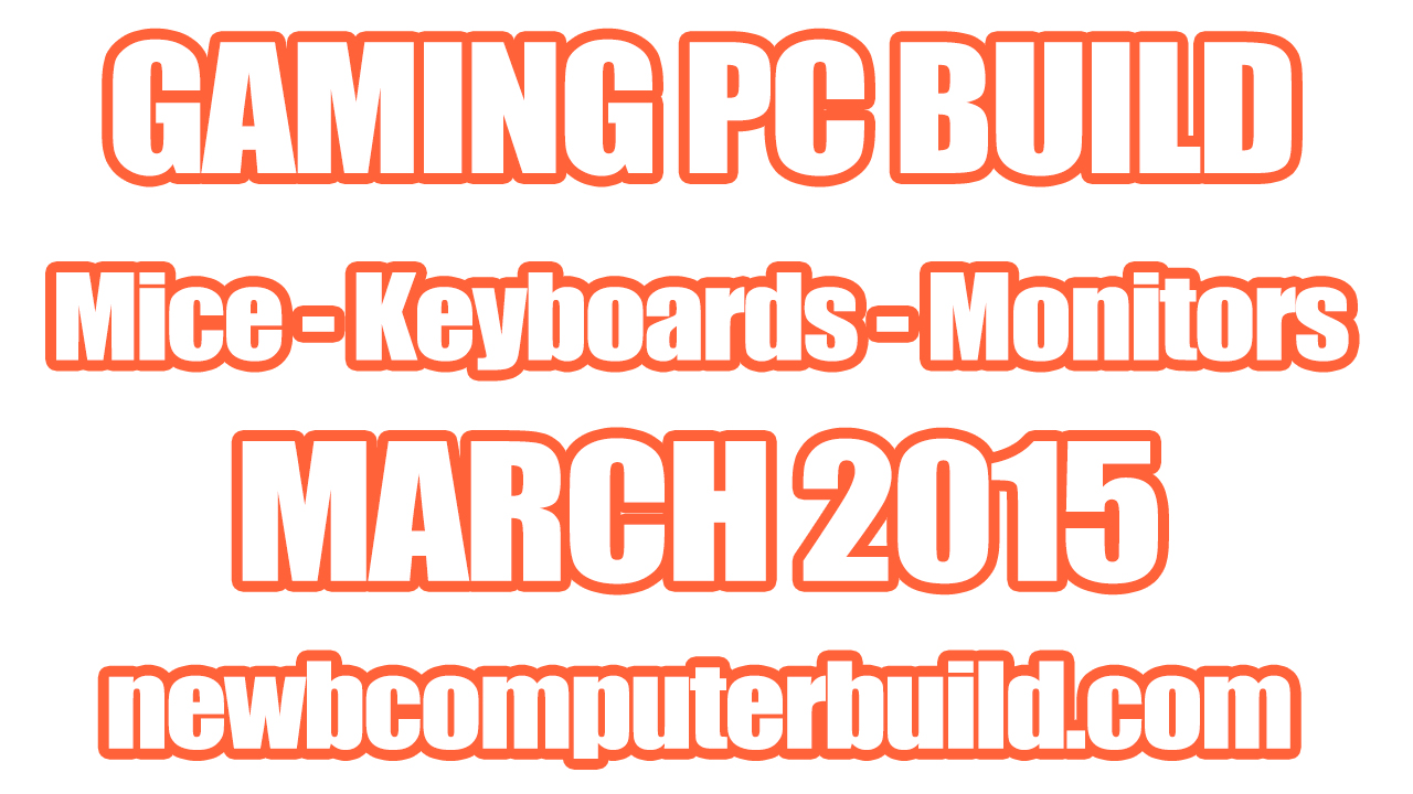 Gaming PC Build Mice Keyboards and Monitors - March 2015