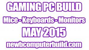 Gaming PC Build Mice Keyboards and Monitors - May 2015
