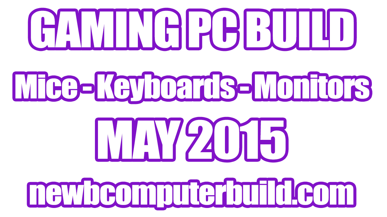 Gaming PC Build Mice Keyboards and Monitors - May 2015