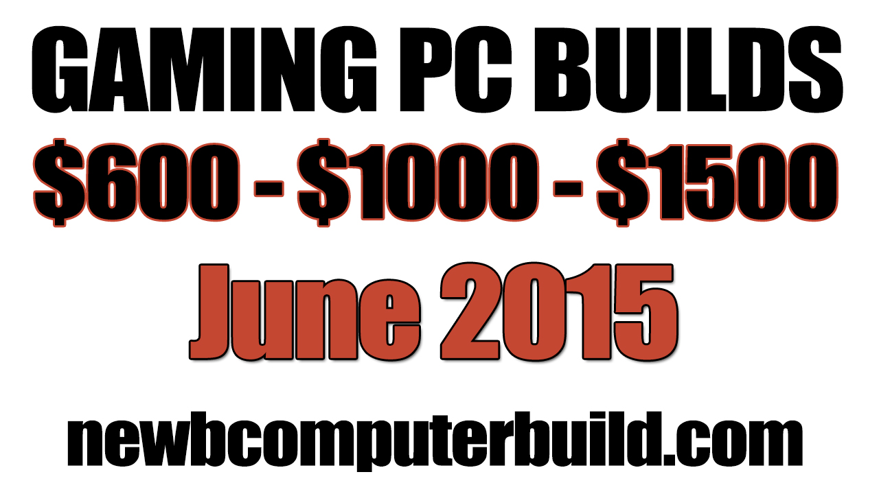 June 2015 Gaming PC Builds of the Month