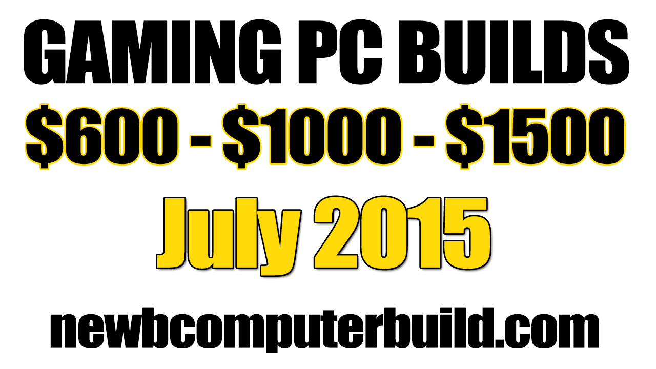 July 2015 Gaming PC Builds