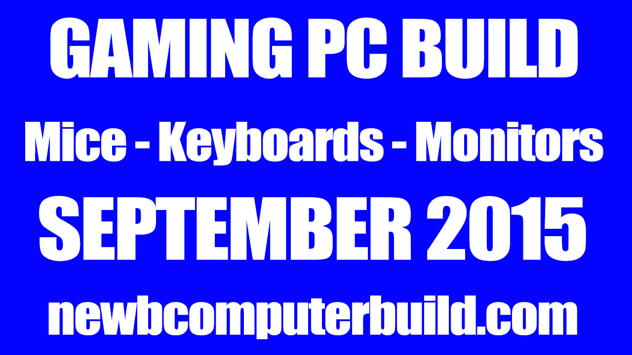 Gaming PC Build Mice Keyboards and Monitors of the Month - September 2015