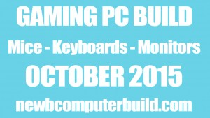 Gaming PC Build Mice Keyboards and Monitors of the Month - October 2015