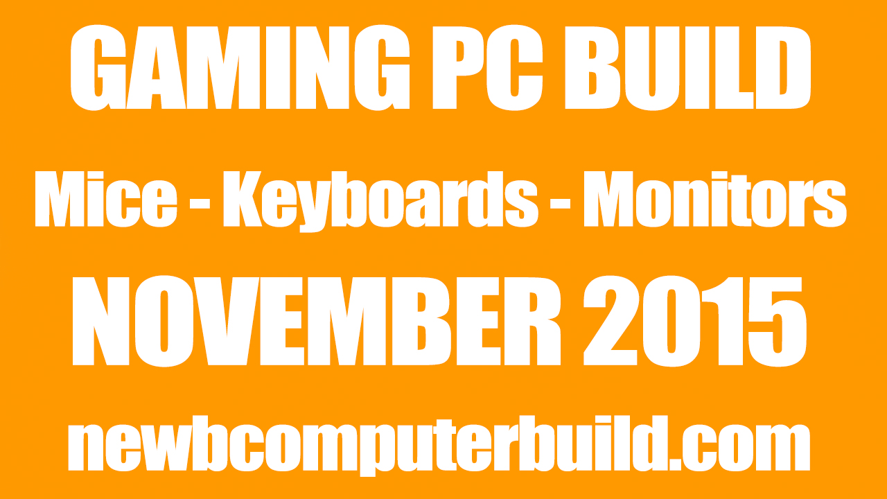 Gaming PC Build Mice Keyboards and Monitors - November 2015