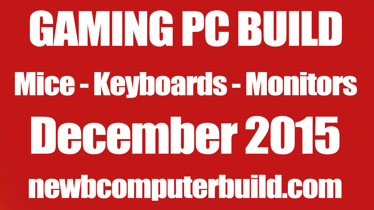 Gaming PC Build Mice Keyboards and Monitors - December 2015q