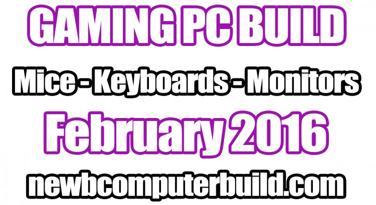Best Gaming PC Build Mice Keyboards and Monitors - February 2016