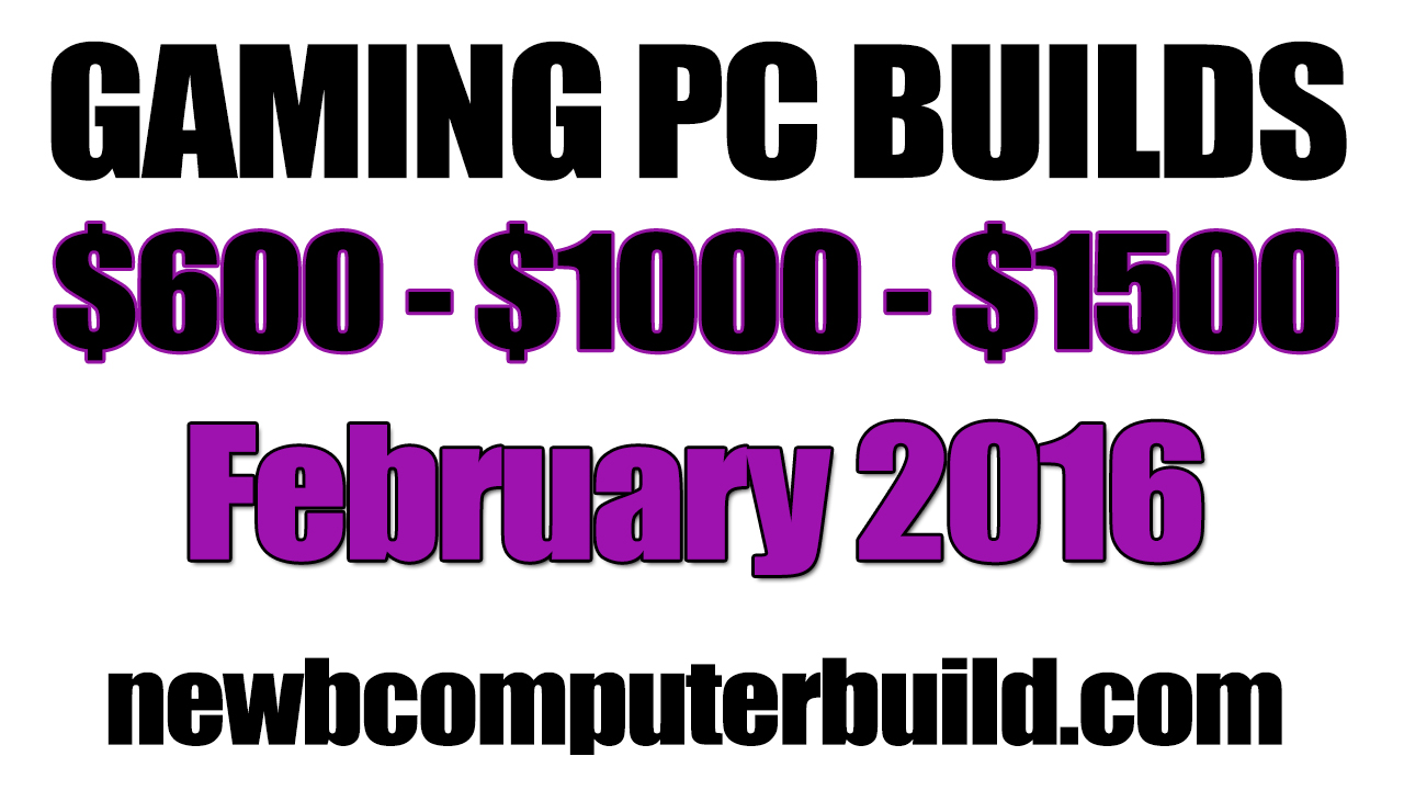 February 2016 Gaming PC Builds