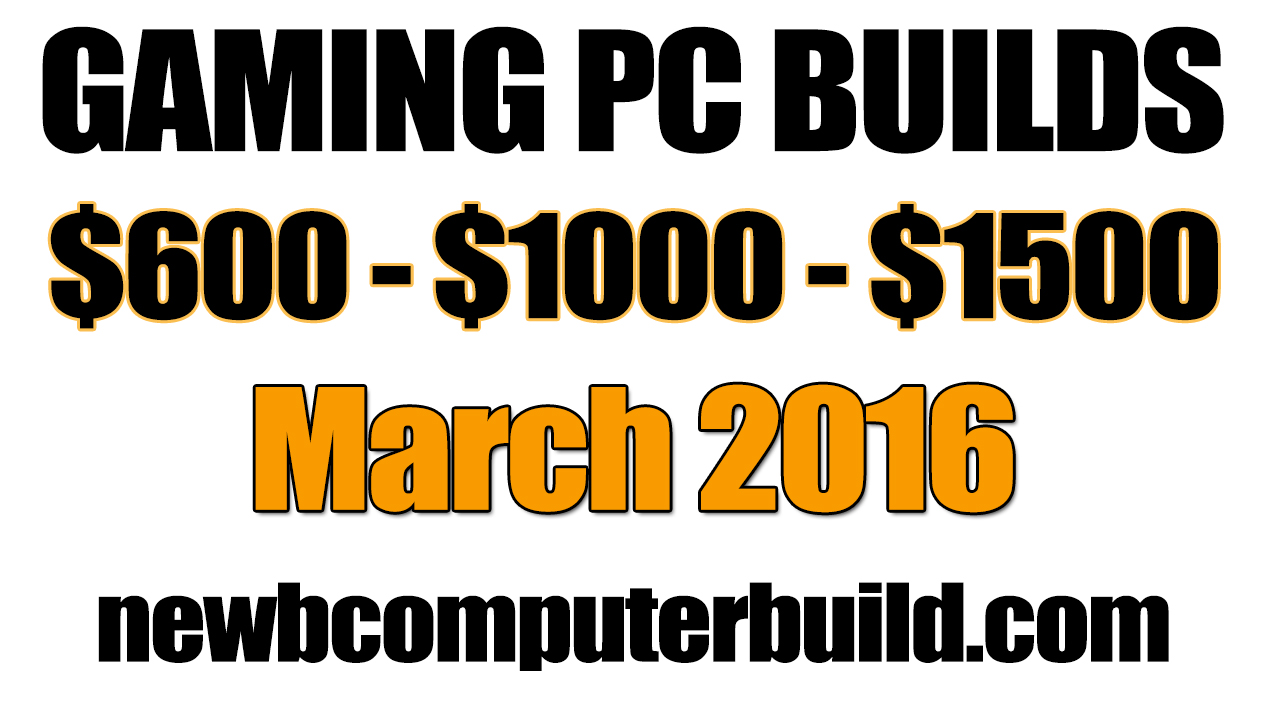 March 2016 Gaming PC Builds of the Month