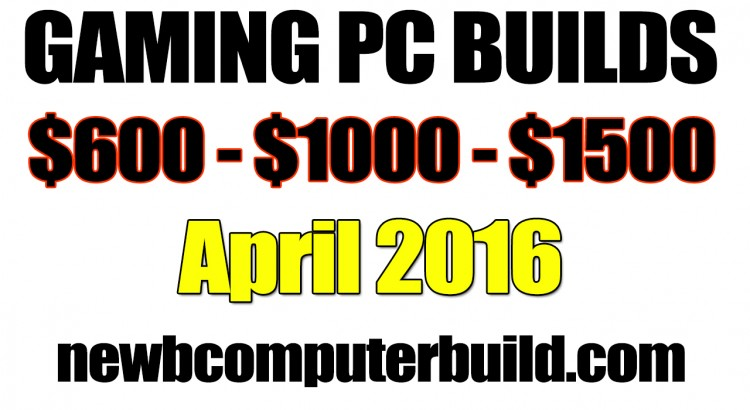 April 2016 Gaming PC Builds of the Month