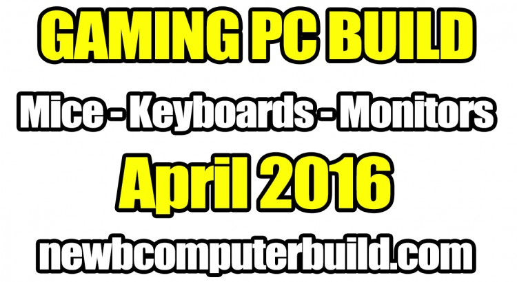 Best Gaming PC Build Mice Keyboards and Monitors - April 2016