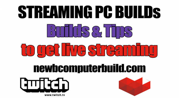 Streaming PC Builds for Twitch or Youtube Gaming