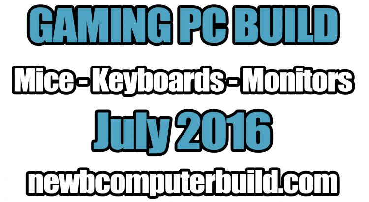 July 2016 Best Gaming PC Build Mice Keyboards and Monitors