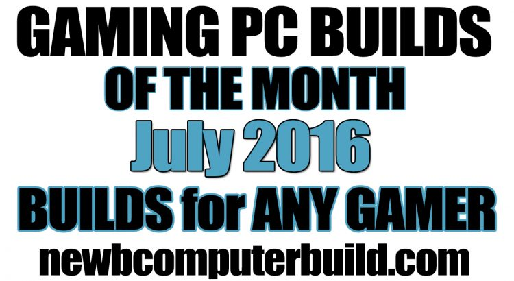 July 2016 Budget Gaming PC Builds of the Month