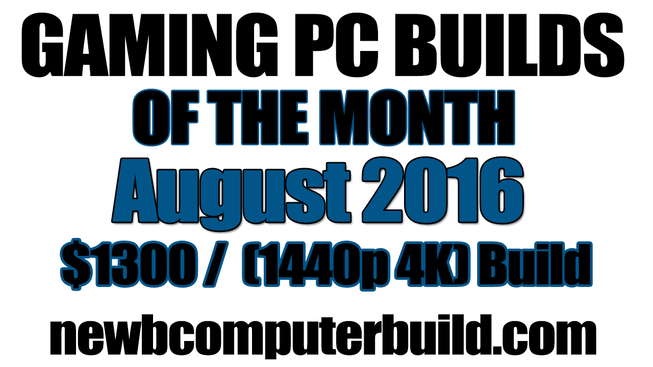 August 2016 $1300 Budget Gaming PC Build of the Month
