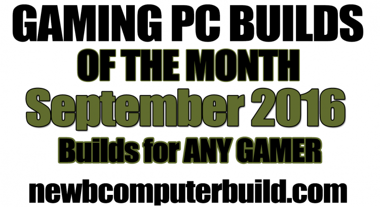 September 2016 Gaming PC Builds of the Month