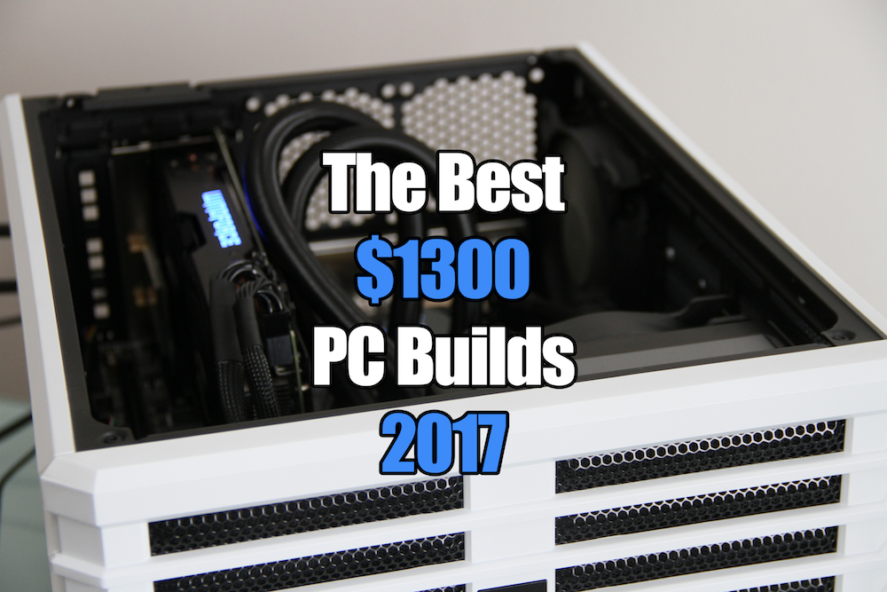 the best 1300 gaming pc builds for 2017