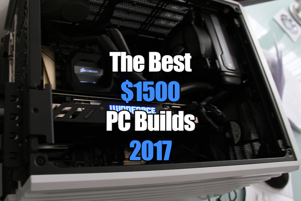 The Best $1500 Gaming PC Builds for 2017
