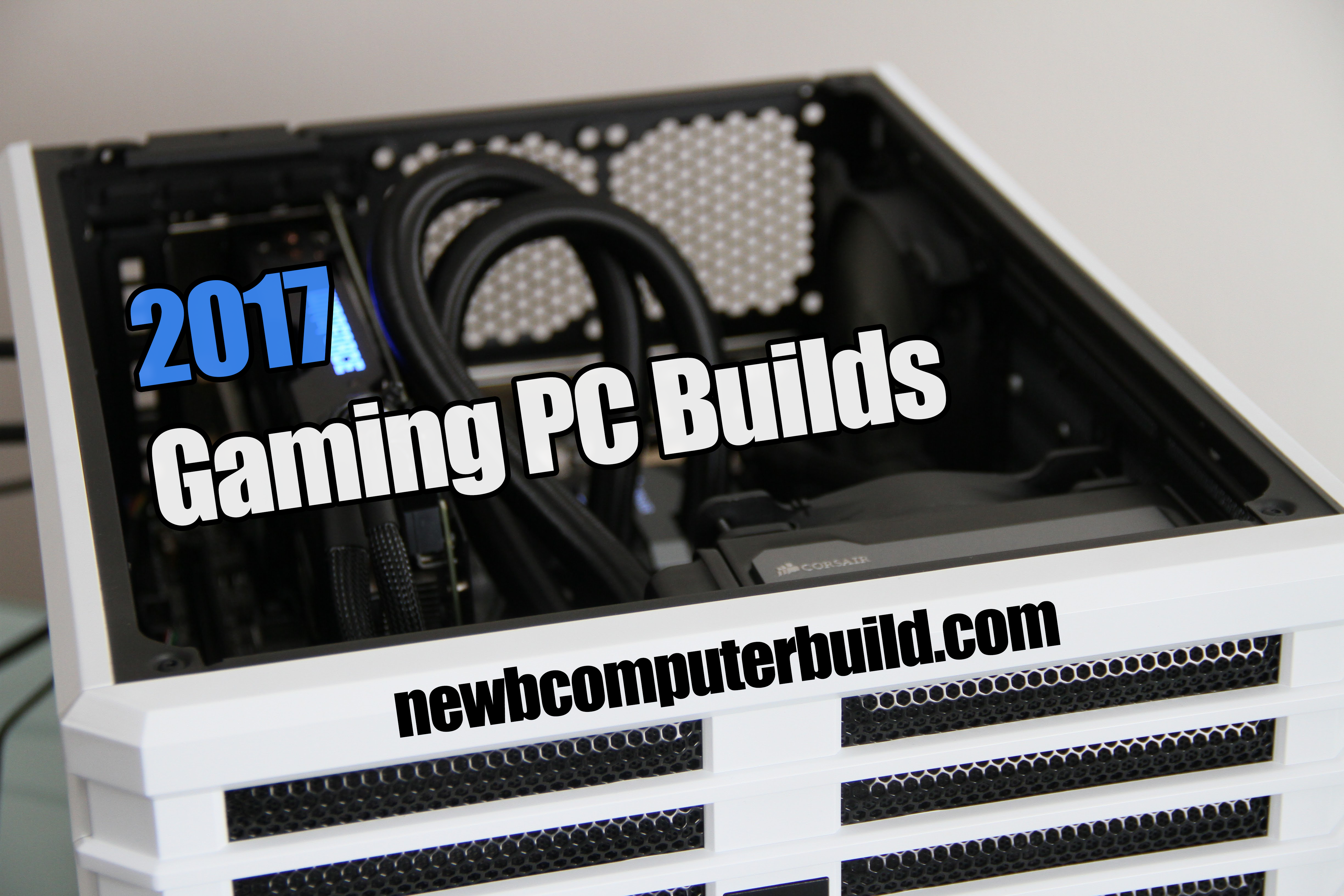 The Best 2017 Gaming PC Builds - Newb Computer Build