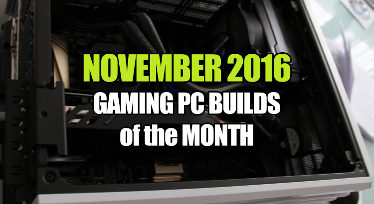 november-2016-gaming-pc-builds-of-the-month-for-under-600-1000-and-1500
