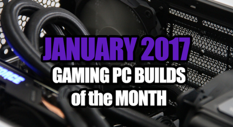 2017 Gaming PC Builds - January