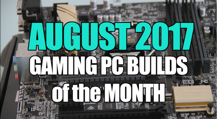 $1500 $1000 & $600 Gaming PC Builds - August 2017