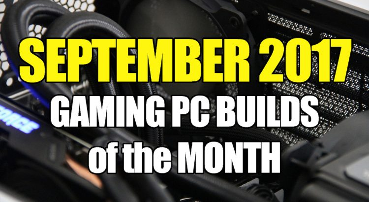 September 2017 Gaming PC Builds