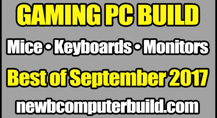 Gaming PC Build Mice Keyboards & Monitors - September 2017