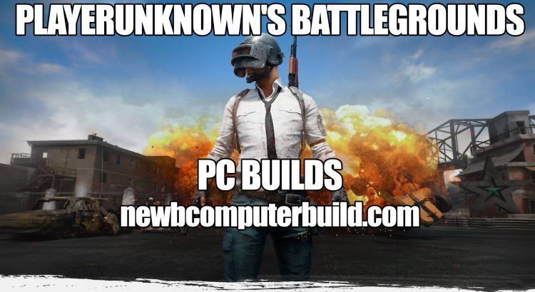PLAYERUNKNOWN's BATTLEGROUNDS (PUBG) Best PC Build