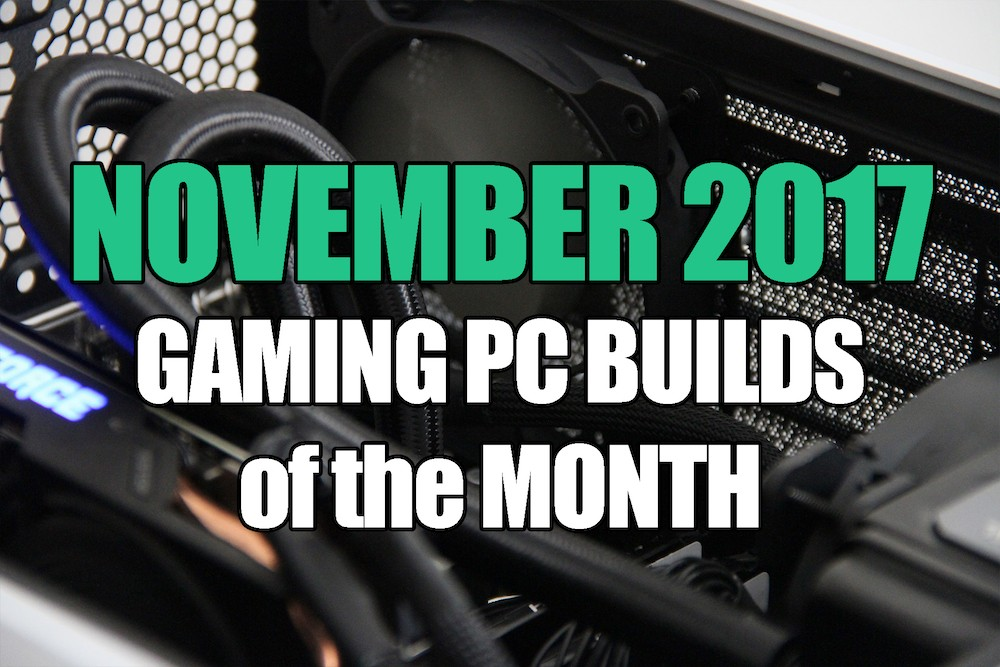 November 2017 Gaming PC Build of the Month