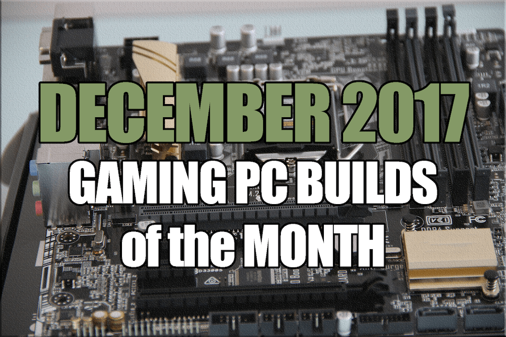 December 2017 Gaming PC Build of the Month