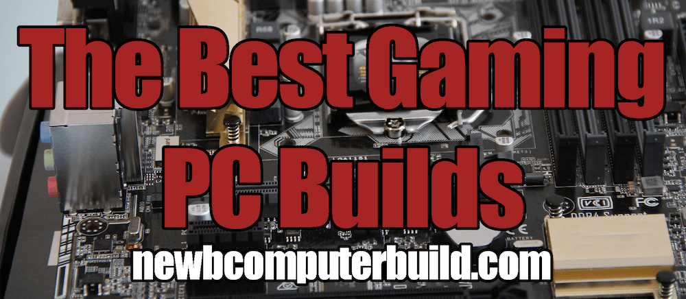 The Best Gaming PC Builds For 2018