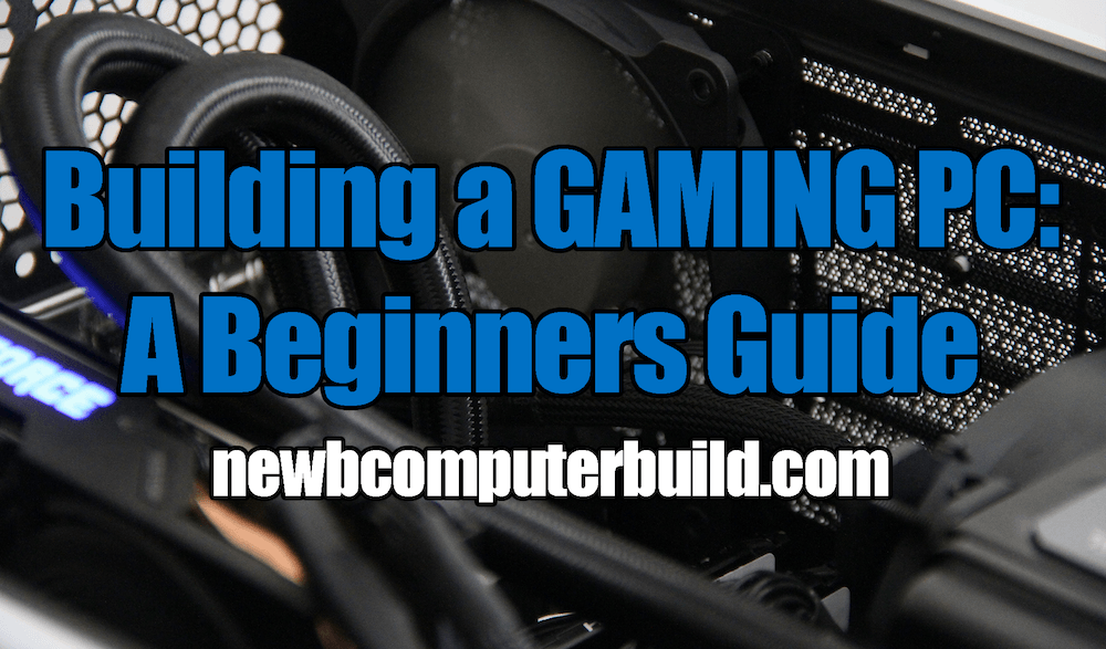 How To Build A Gaming Pc A Begginers Guide Newb Computer Build