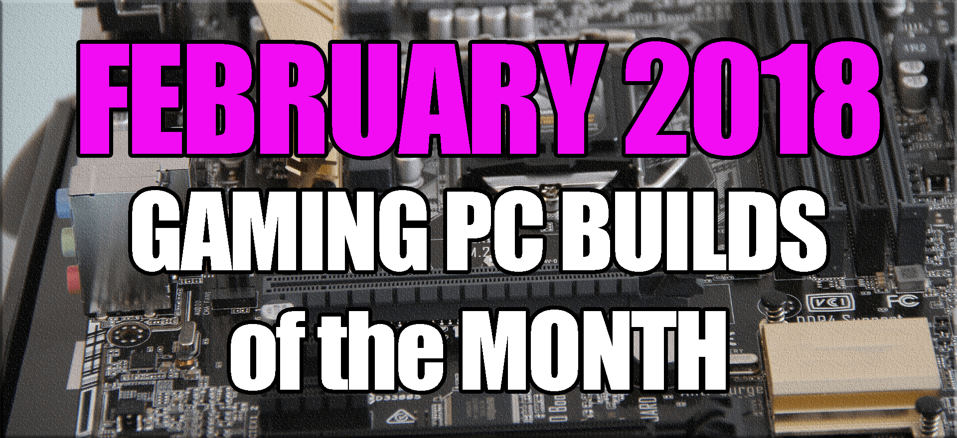 The Best Gaming PC Builds of the Month February 2018