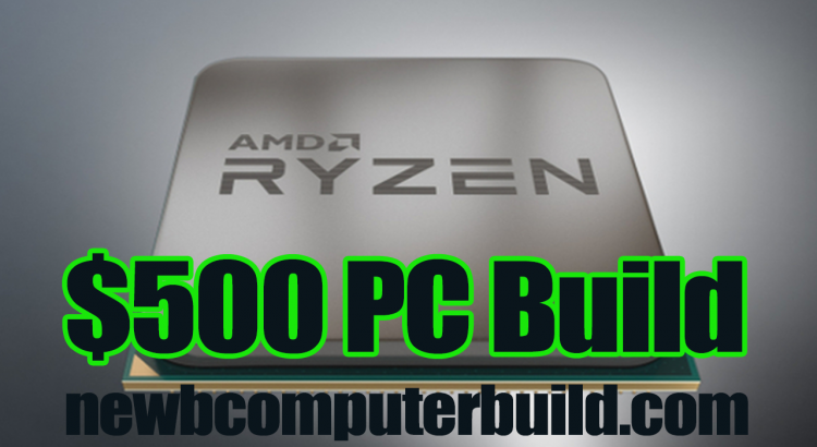 Gaming PC Build for Under $500 With AMD's Raven Ridge Budget APU