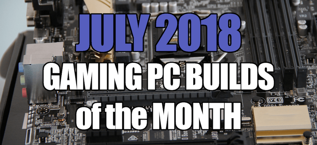 Build The Best Gaming PC July 2018