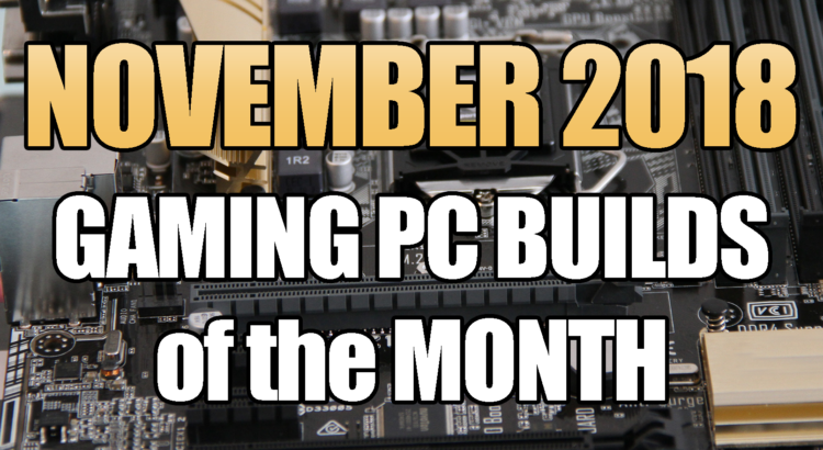 November 2018 Best Gaming PC Builds of the Month for $700 $1000 and $1500