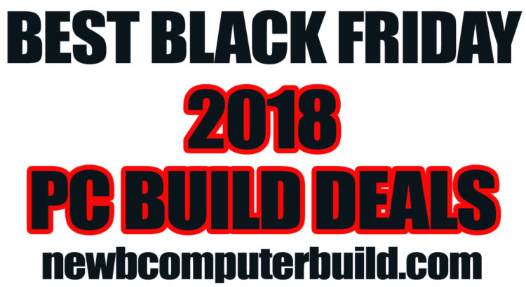 Black Friday 2018 Gaming PC Build Deals