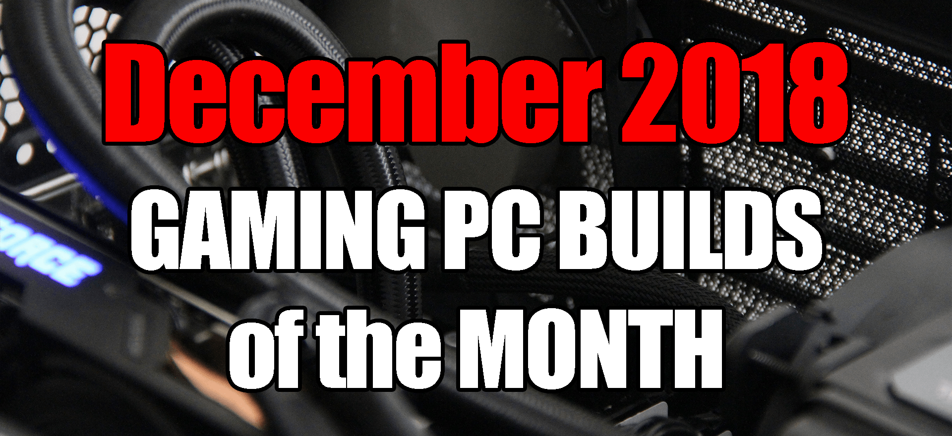 December 2018 Best Gaming PC Builds of the Month for $700 $1000 and $1600