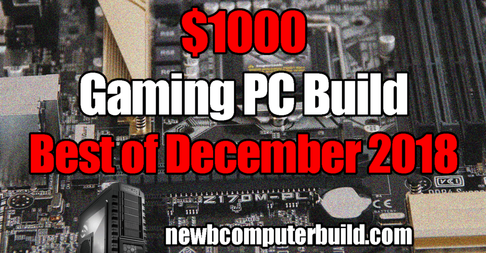 Best $1000 PC Build - December 2018