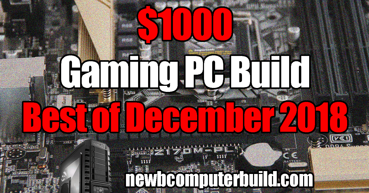 Best $1000 PC Build - December 2018
