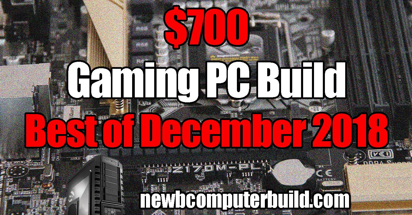 Best $700 PC Build - December 2018
