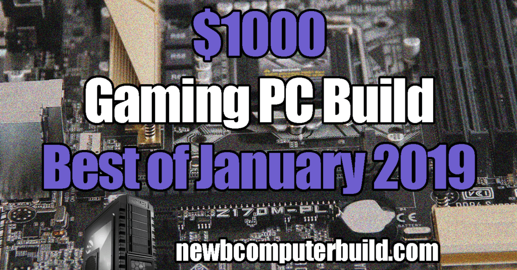 The Best $1000 Gaming PC Build - January 2019