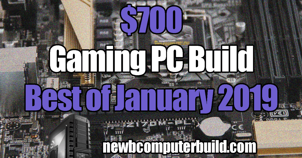 The Best $700 Gaming PC Build - January 2019