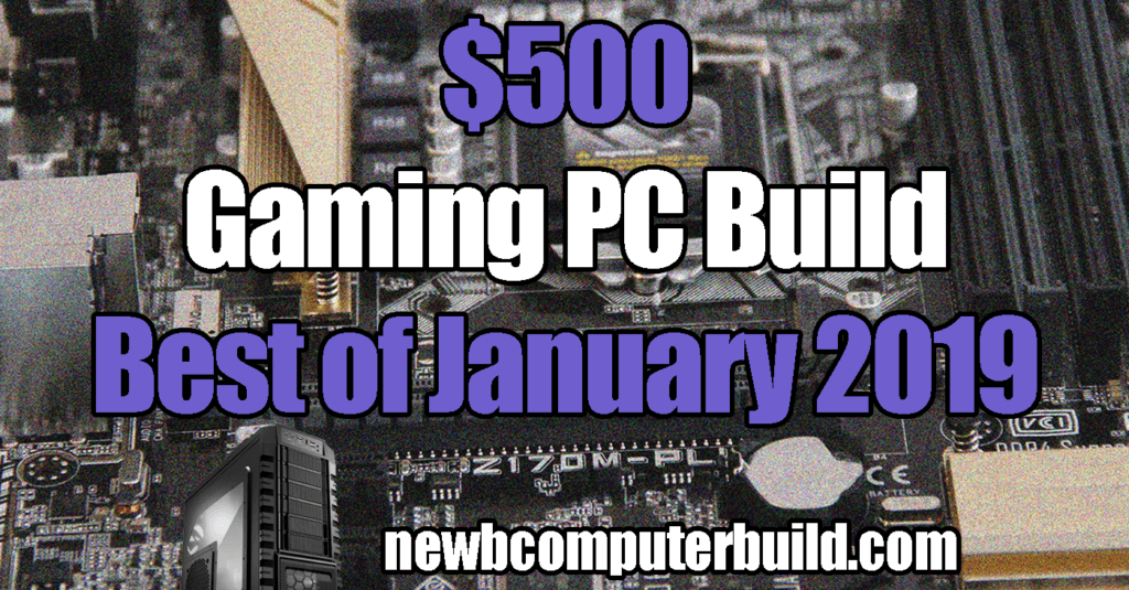 The best budget gaming pc build for $500 in 2018.