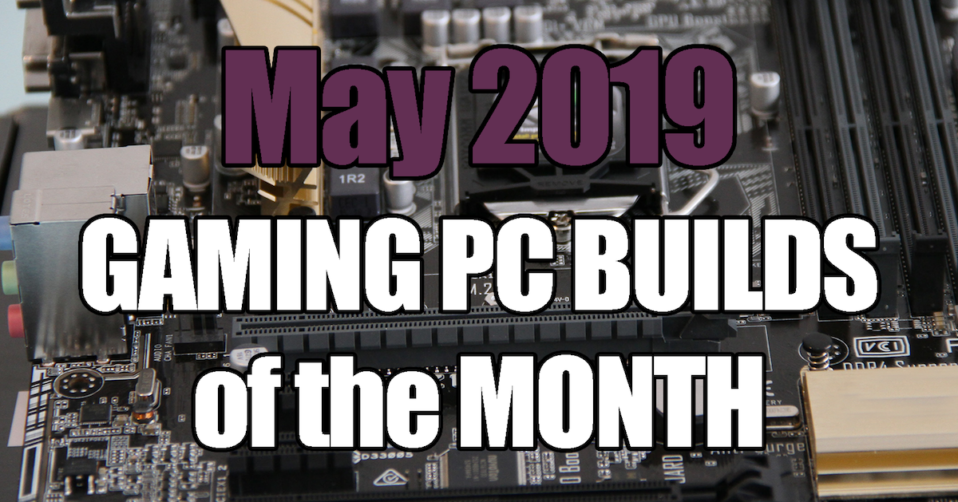 The Best May 2019 Gaming PC Builds of the Month - $1000 $700 $1500