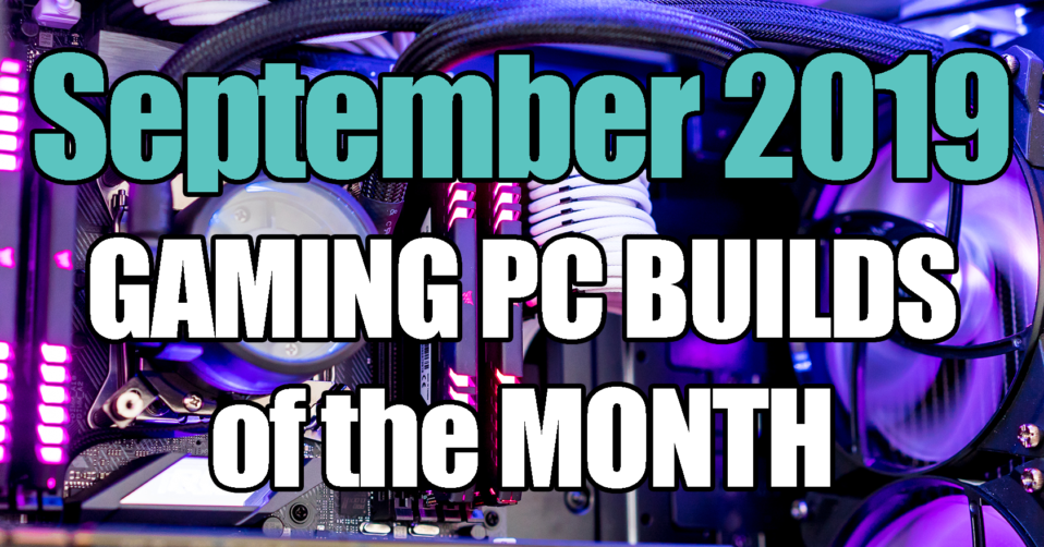 September Best Gaming PC Builds of the Month 2019